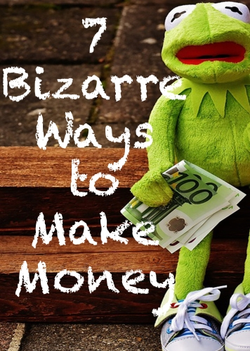 7 Bizarre Ways to Make Money 2.jpg