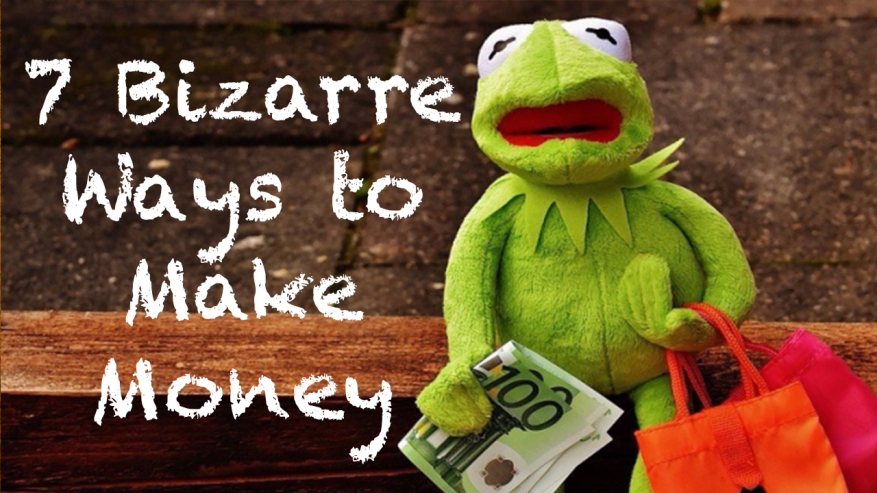7 Bizarre Ways to Make Money.jpg